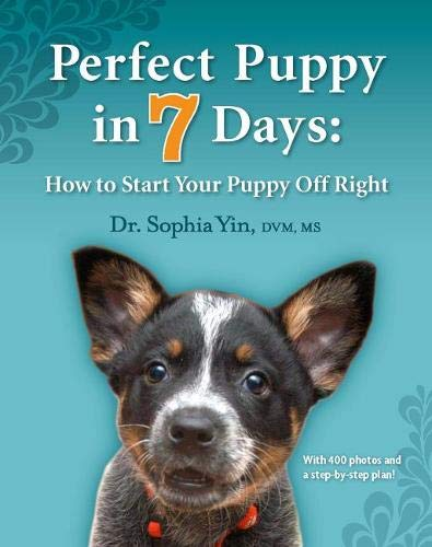 Perfect Puppy in 7 Days: How to Start Your Puppy Off Right Dog Training Book